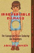 Cover-Bild zu Irreversible Damage von Shrier, Abigail