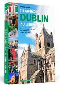 Cover-Bild zu 111 Gründe, Dublin zu lieben von Lohs, Cornelia