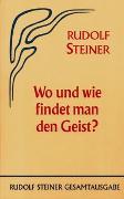 Cover-Bild zu Steiner, Rudolf: Wo und wie findet man den Geist?