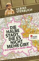 Cover-Bild zu Sterblich, Ulrike: Die halbe Stadt, die es nicht mehr gibt (eBook)
