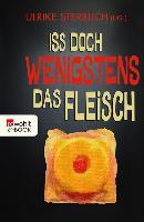 Cover-Bild zu Sterblich, Ulrike (Hrsg.): Iss doch wenigstens das Fleisch (eBook)