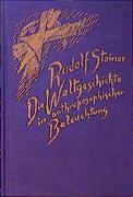 Cover-Bild zu Steiner, Rudolf: Die Weltgeschichte in anthroposophischer Beleuchtung und als Grundlage der Erkenntnis des Menschengeistes