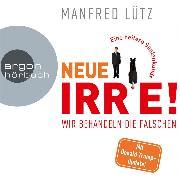 Cover-Bild zu Lütz, Manfred: Neue Irre - Wir behandeln die Falschen (Ungekürzte Autorenlesung) (Audio Download)