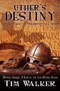Cover-Bild zu eBook Uther's Destiny (A Light in the Dark Ages, #3)