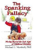 Cover-Bild zu eBook The Spanking Fallacy, Moving Beyond the Dark Ages of Childhood Discipline