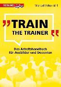 Cover-Bild zu Michael, Birkenbihl: Train the Trainer (eBook)