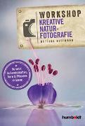 Cover-Bild zu Workshop Kreative Naturfotografie von Dittmann, Bettina