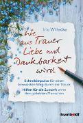 Cover-Bild zu Wie aus Trauer Liebe und Dankbarkeit wird von Willecke, Iris