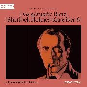 Cover-Bild zu Das getupfte Band - Sherlock Holmes Klassiker, Folge 6 (Ungekürzt) (Audio Download) von Doyle, Arthur Conan