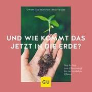 Cover-Bild zu Klus-Neufanger, Christa: Und wie kommt das jetzt in die Erde?