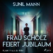 Cover-Bild zu Mann, Sunil: Frau Scholz feiert Jubiläum - Kurzkrimi aus der Eifel (Ungekürzt) (Audio Download)
