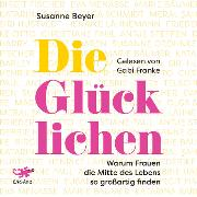 Cover-Bild zu Beyer, Susanne: Die Glücklichen (Audio Download)