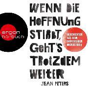 Cover-Bild zu Peters, Jean: Wenn die Hoffnung stirbt, geht's trotzdem weiter - Wahre Geschichten aus dem subversiven Widerstand (Ungekürzt) (Audio Download)
