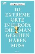 Cover-Bild zu 111 extreme Orte in Europa, die man gesehen haben muss von Szilagyi, Patricia