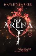 Cover-Bild zu Die Arena: Grausame Spiele von Barker, Hayley