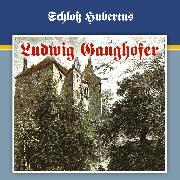 Cover-Bild zu Ganghofer, Ludwig: Ludwig Ganghofer, Folge 1: Schloß Hubertus (Audio Download)