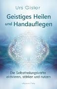 Cover-Bild zu Geistiges Heilen und Handauflegen von Gisler, Urs