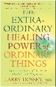 Cover-Bild zu Dossey, Larry: The Extraordinary Healing Power of Ordinary Things