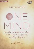 Cover-Bild zu Dossey, Larry: One Mind: How Our Individual Mind Is Part of a Greater Consciousness and Why It Matters