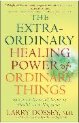 Cover-Bild zu Dossey, Larry: The Extraordinary Healing Power of Ordinary Things (eBook)