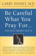 Cover-Bild zu Dossey, Larry: Be Careful What You Pray For, You Might Just Get It (eBook)