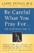 Cover-Bild zu Dossey, Larry: Be Careful What You Pray For, You Might Just Get It