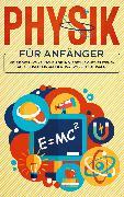 Cover-Bild zu Reilmann, Markus: Physik für Anfänger: Wie Sie die physikalischen Grundlagen leicht verstehen und schnell ein solides Basiswissen aufbauen (eBook)