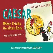 Cover-Bild zu Parigger, Harald: Caesar - miese Tricks im alten Rom - Ein Rätselkrimi (Ungekürzt) (Audio Download)