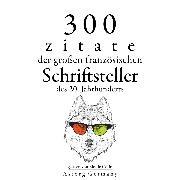 Cover-Bild zu France, Anatole: 300 Zitate der großen französischen Schriftsteller des 20. Jahrhunderts (Audio Download)