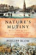 Cover-Bild zu Blom, Philipp: Nature's Mutiny: How the Little Ice Age of the Long Seventeenth Century Transformed the West and Shaped the Present (eBook)