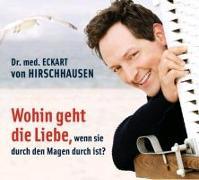 Cover-Bild zu Hirschhausen, Eckart von: Wohin geht die Liebe, wenn sie durch den Magen durch ist?