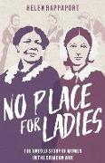 Cover-Bild zu Rappaport, Helen: No Place for Ladies: The Untold Story of Women in the Crimean War