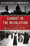 Cover-Bild zu Rappaport, Helen: Caught in the Revolution: Petrograd, Russia, 1917 a World on the Edge