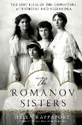 Cover-Bild zu Rappaport, Helen: The Romanov Sisters: The Lost Lives of the Daughters of Nicholas and Alexandra