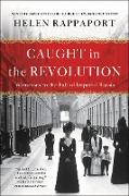Cover-Bild zu Rappaport, Helen: Caught in the Revolution: Witnesses to the Fall of Imperial Russia
