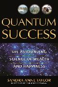 Cover-Bild zu Quantum Success: The Astounding Science of Wealth and Happiness von Taylor, Sandra Anne