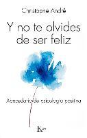 Cover-Bild zu Y No Te Olvides de Ser Feliz: Abecedario de Psicologia Positiva von Andre, Christophe