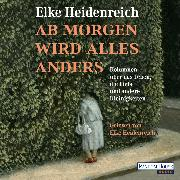 Cover-Bild zu Heidenreich, Elke: Ab morgen wird alles anders (Audio Download)