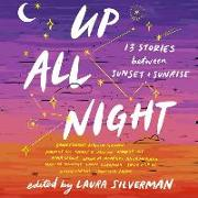 Cover-Bild zu Silverman, Laura: Up All Night: 13 Stories Between Sunset and Sunrise