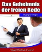 Cover-Bild zu Vogel, Rüdiger: Das Geheimnis der freien Rede (eBook)