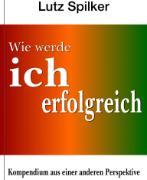 Cover-Bild zu Spilker, Lutz: Wie werde ich erfolgreich? (eBook)