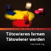 Cover-Bild zu Tätowieren lernen - Tätowierer werden (Audio Download)
