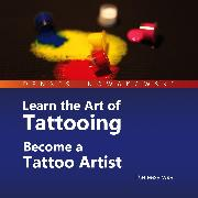Cover-Bild zu Learn the Art of Tattooing - Become a Tattoo Artist (Audio Download)