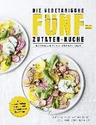 Cover-Bild zu Die vegetarische Fünf-Zutaten-Küche von Weber, Anne-Katrin