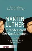 Cover-Bild zu Danz, Christian (Hrsg.): Martin Luther im Widerstreit der Konfessionen