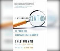 Cover-Bild zu Kofman, Fred: La Revolución del Sentido (the Revolution of Consciousness): El Poder del Liderazgo Transcendente [the Power of Transcendent Leadership]