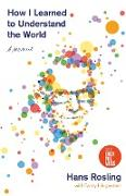 Cover-Bild zu How I Learned to Understand the World: A Memoir von Rosling, Hans