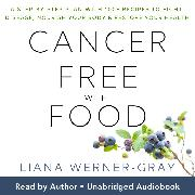 Cover-Bild zu Werner-Gray, Liana: Cancer-Free with Food (Audio Download)