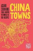 Cover-Bild zu China Towns: Asian Cooking from Around the World in 100 Recipes von Mallet, Jean-Francois