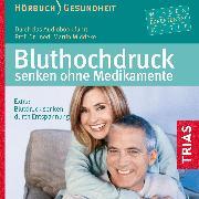 Cover-Bild zu Bluthochdruck senken ohne Medikamente (Audio Download) von Middeke, Martin